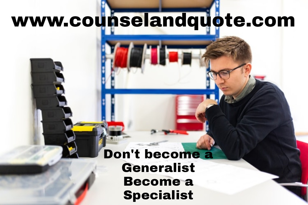 Don't become a generalist become a specialist